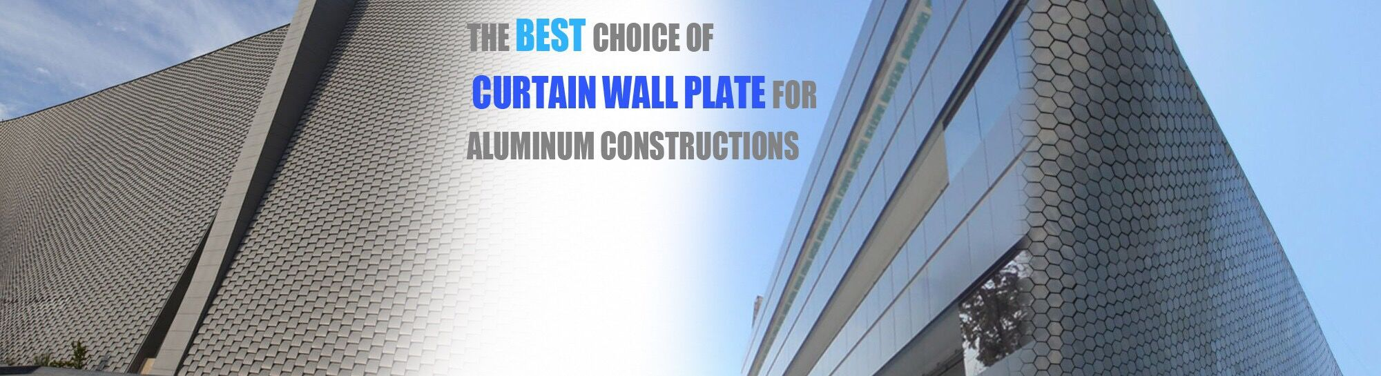 The best choice of curtain wall palte for aluminum constructions