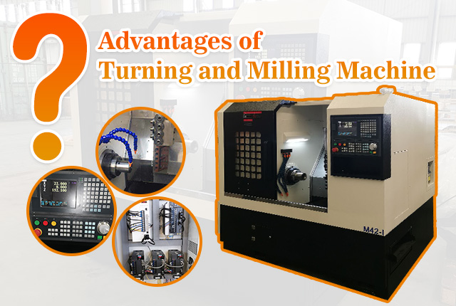 What Are the Advantages of Turning and Milling Machine