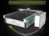 Oscillating Knife Cutter Plotter Machine Maintenance and Troubleshooting Solutions